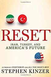 Reset: Iran, Turkey, and America's Future by Stephen Kinzer (2010-06-08)