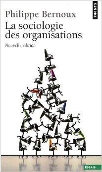 La Sociologie des organisations : Initiation théorique suivie de douze cas pratiques de Philippe Bernoux ( 5 février 2009 )