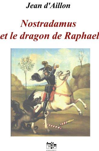 Nostradamus et le dragon de Raphael (Récits des guerres de Religion) par Jean d'Aillon