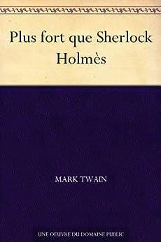 Plus fort que Sherlock Holmès (French Edition) von [Twain, Mark]