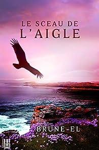 Le sceau de l'aigle par  Brune-El