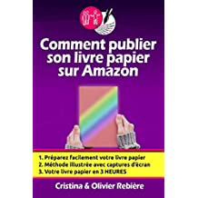 Comment publier son livre papier sur Amazon: Créer soi-même facilement son livre papier en quelques heures et pouvoir le vendre sur toute la planète!