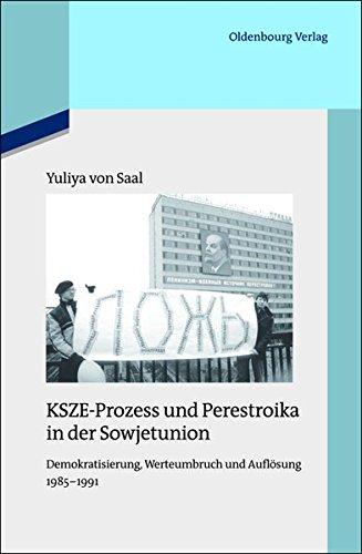 KSZE-Prozess und Perestroika in der Sowjetunion: Demokratisierung, Werteumbruch und Auflösung 1985-1991 (Quellen und Darstellungen zur Zeitgeschichte, Band 100)