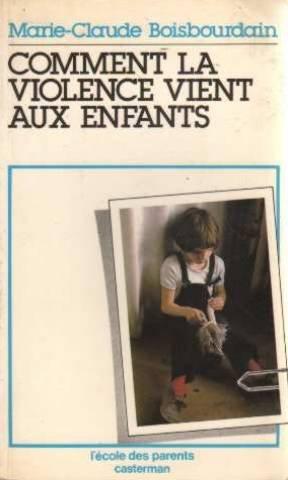 COMMENT LA VIOLENCE VIENT AUX ENFANTS. : Edition 1983 par M-C Boisbourdain