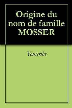Origine du nom de famille MOSSER (Oeuvres courtes) par [Youscribe]