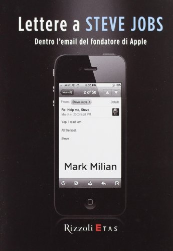Lettere a Steve Jobs. Dentro l'e-mail del fondatore di Apple Piazza Apple