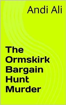 The Ormskirk Bargain Hunt Murder: An Inspector McGowan Short Murder Mystery (English Edition) par [Ali, Andi]