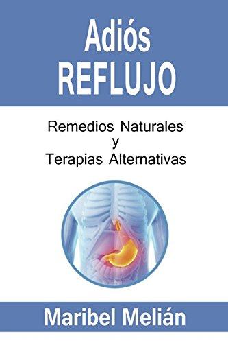 ADIÓS REFLUJO. Remedios Naturales y Terapias Alternativas.