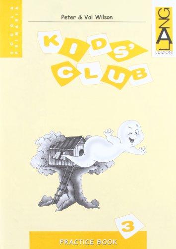 Kids' Club. Practice Book. Per la 3 classe elementare