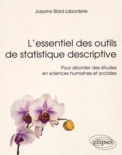 L'Essentiel des Outils de Statistique Descriptive pour Aborder des Études en Sciences Humaines et Sociales par Josyane Blard-Laborderie