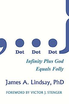 Dot, Dot, Dot: Infinity Plus God Equals Folly (English Edition) par [Lindsay, James A.]
