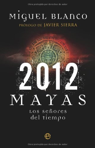 2012 - mayas - los señores del tiempo eBook: Miguel Blanco: Amazon ...