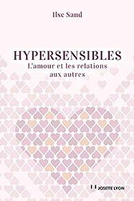 Hypersensibles : L'amour et les relations aux autres par Ilse Sand