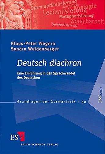Deutsch diachron: Eine Einführung in den Sprachwandel des Deutschen (Grundlagen der Germanistik (GrG), Band 52)