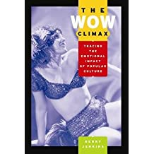 [(The Wow Climax: Tracing the Emotional Impact of Popular Culture)] [Author: Henry Jenkins] published on (December, 2006)