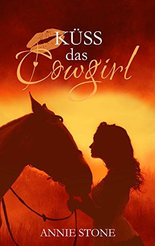 Küss das Cowgirl (Cowboys 2) (German Edition) par Annie Stone