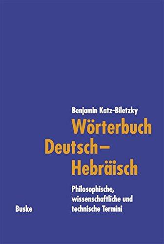 Wörterbuch Deutsch-Hebräisch: Philosophische, wissenschaftliche und technische Termini
