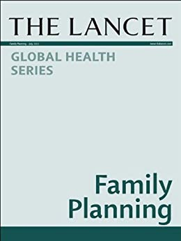 The Lancet: Family Planning: Global Health Series by [Lancet, The]