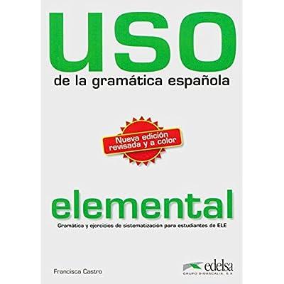 Uso de la grammatica espanola. Elemental : Gramatica y ejericios de sistematizacion para estudiantes de E.L.E. de