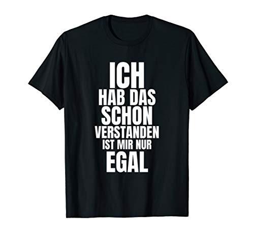 Ich Hab Das Schon Verstanden ist Mir Nur Egal T-Shirt