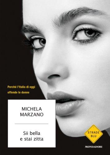 Sii bella e stai zitta: Perché l'Italia di oggi offende le donne (Strade blu. Non Fiction)