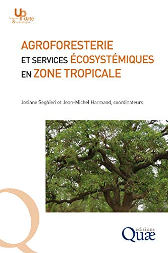 Couverture du livre Agroforesterie et services écosystémiques en zone tropicale: Recherche de compromis entre services d'approvisionnement et autres services écosystémiques (Update Sciences & technologies)
