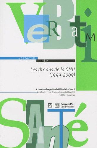 Les dix ans de la CMU (1999-2009) : Actes du colloque organisé par le fonds de financement de la CMU et la chairesantédeSciences Po le 8 septembre 2009
