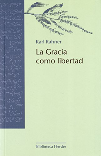 La Gracia como libertad (Biblioteca Herder) por Karl Rahner