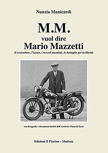 M.M. vuol dire Mario Mazzetti. Il costruttore, l'uomo, i record mondiali, le battaglie per la libert. Ediz. illustrata