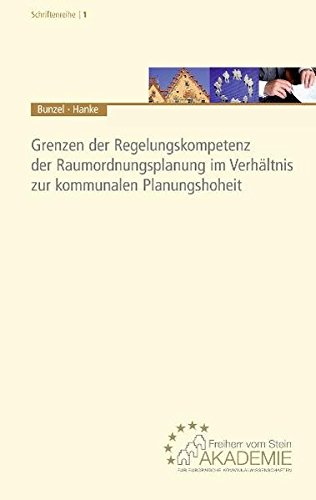 Grenzen der Regelungskompetenz der Raumordnungsplanung im Verhältnis zur kommunalen Planungshoheit (Schriftenreihe der Freiherr vom Stein-Akademie für Europäische Kommunalwissenschaften (Hrsg.))