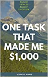 One Task That Made me $1,000: Plus My Detailed Plan of Execution (Good Things Come in Small Packages Book 1) (English Edition)