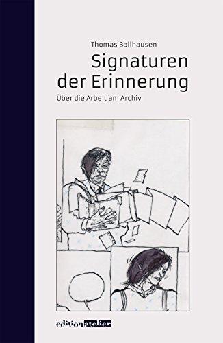 Signaturen der Erinnerung: Über die Arbeit am Archiv