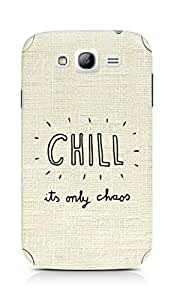 AMEZ chill its only chaos Back Cover For Samsung Galaxy Grand Neo