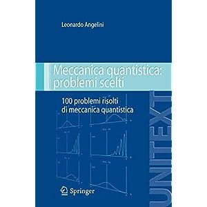 Meccanica quantistica: problemi scelti. Cento problemi risolti di meccanica quantistica