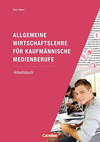Allgemeine Wirtschaftslehre für kaufmännische Medienberufe: Wirtschafts- und Sozialprozesse: Arbeitsbuch. Mit Lernsituationen