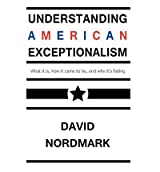 [ [ UNDERSTANDING AMERICAN EXCEPTIONALISM: WHAT IT IS, HOW IT CAME TO BE, AND WHY IT'S FADING BY(NORDMARK, DAVID )](AUTHOR)[PAPERBACK]