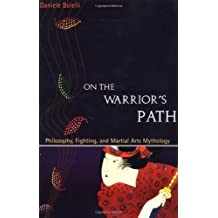 On the Warrior's Path: Philosophy, Fighting, and Martial Arts Mythology by Daniele Bolelli (2003-02-01)
