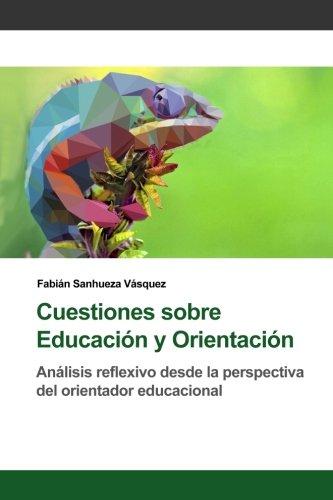 Cuestiones sobre Educación y Orientación: Análisis reflexivo desde la perspectiva del orientador educacional por Fabián Sanhueza Vásquez
