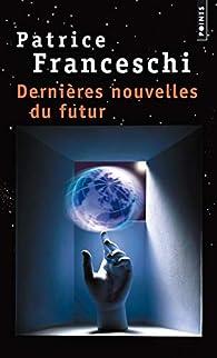 Dernières nouvelles du futur par Patrice Franceschi