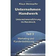 Unternehmen Handwerk Teil 3: Marketing und Kundenbetreuung