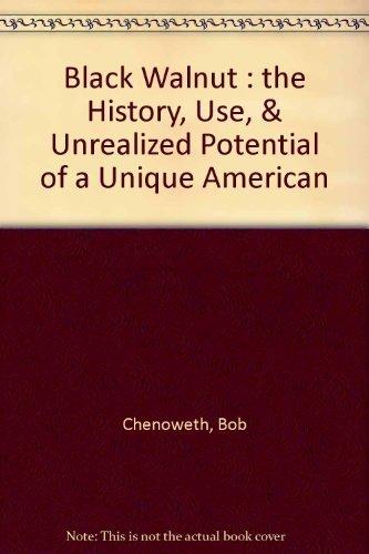 Black Walnut : The History, Use, & Unrealized Potential of a Unique American Renewable 1995 no other dates edition by Chenoweth, Bob (1995) Gebundene Ausgabe -