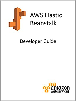 AWS Elastic Beanstalk Developer Guide (English Edition) par [Amazon Web Services]