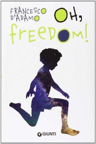 Oh, freedom! Ediz. illustrata