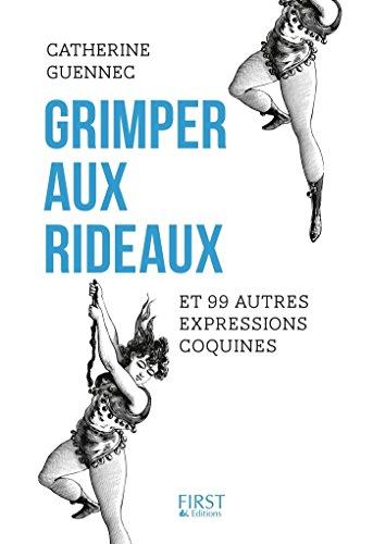 Grimper aux rideaux et 99 autres expressions coquines par Catherine GUENNEC