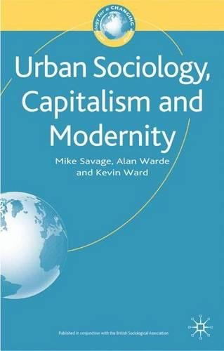 Urban Sociology, Capitalism and Modernity: Second Edition (Sociology for a Changing World)