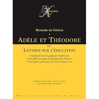 Adèle et Théodore : Ou Lettres sur l'éducation contenant tous les principes relatifs aux trois différents plans d'éducation des Princes et des jeunes personnes de l'un et l'autre sexe