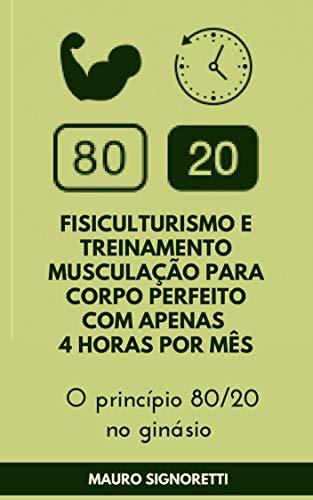 Fisiculturismo e Treinamento musculação para corpo perfeito com apenas 4 horas por mês: O princípio 80/20 no ginásio (Jovem para sempre Livro 2) (Portuguese Edition)