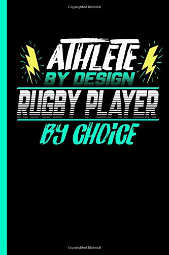 Athlete By Design Rugby Player By Choice: Notebook & Journal Or Diary For Rugger Sports Lovers - Take Your Notes Or Gift It To Buddies, Date Ruled Paper (120 Pages, 6x9