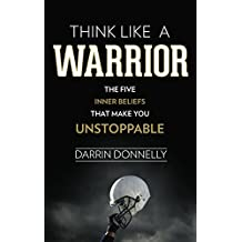 Think Like a Warrior: The Five Inner Beliefs That Make You Unstoppable (Sports for the Soul Book 1) (English Edition)