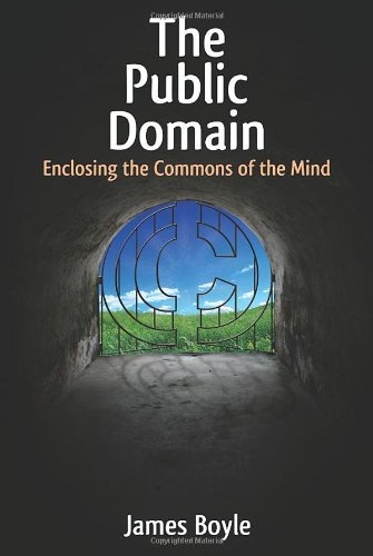 The Public Domain: Enclosing the Commons of the Mind by James Boyle (2008-12-09)